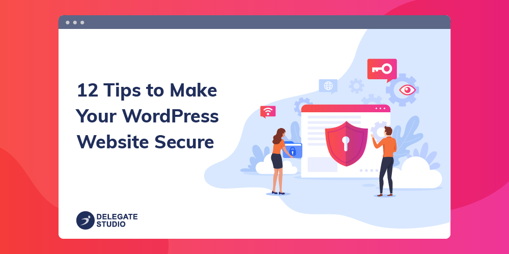 12 Tips to Make Your WordPress Website Secure